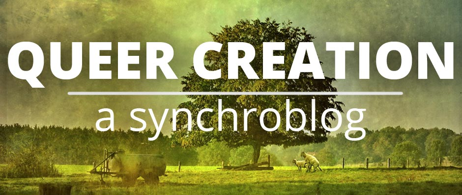 Queer Theology Synchroblog 2013: Queer Creation