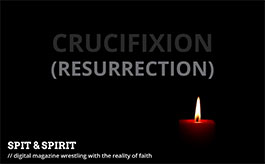 CRUCIFIXION (RESURRECTION) Spit & Spirit Issue 8