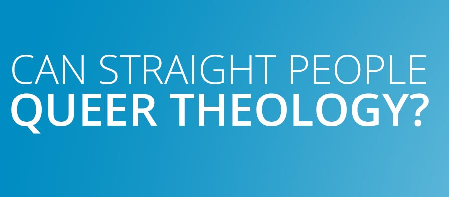 Can straight people queer theology?