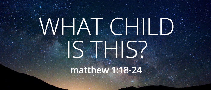 What child is this? Matthew 1:18-24