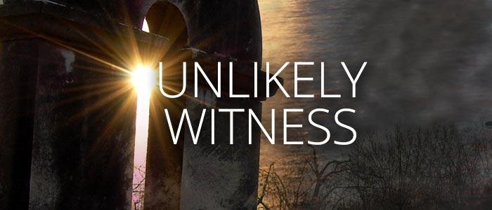 Unlikely Witness