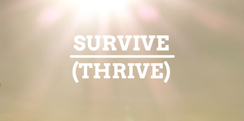 SURVIVE (THRIVE)