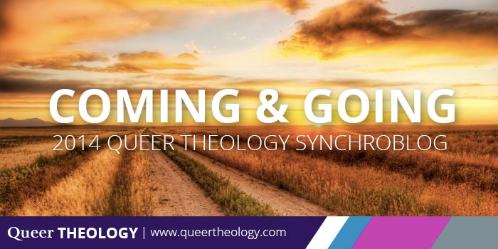 Coming & Going: 2014 Queer Theology Synchroblog