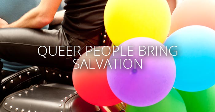 Queer people bring salvation