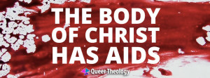 The Body of Christ Has AIDS